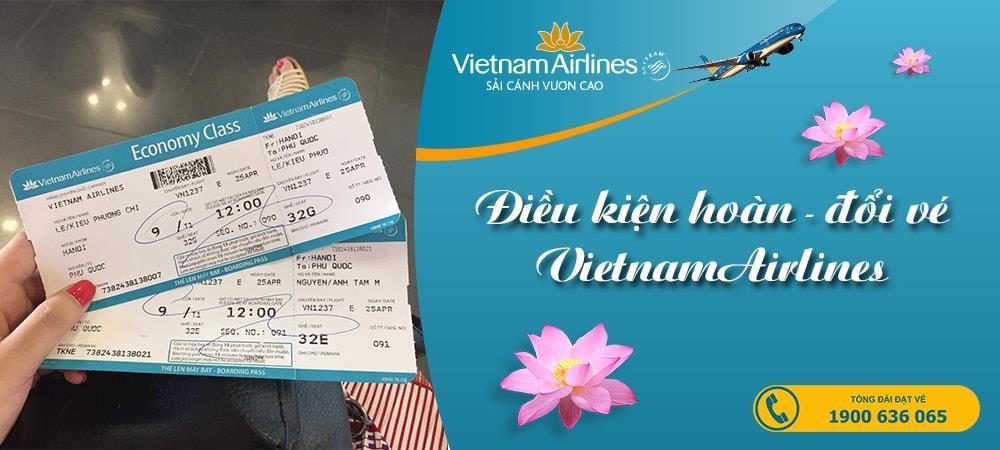 Điều kiện Hoàn- đổi vé máy bay Vietnam Airlines